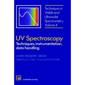 UV Spectroscopy: Techniques, instrumentation and data handling (Techniques in Visible Ultraviolet Spectrometry Series 4)