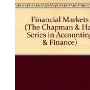 Financial Markets (The Chapman & Hall Series in Accounting & Finance)