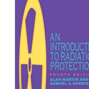 An Introduction to Radiation Protection, 4Ed