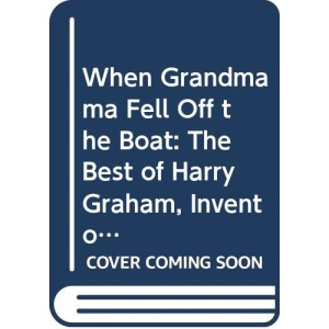 When Grandmama Fell Off the Boat: The Best of Harry Graham, Inventor of Ruthless Rhymes (Methuen humour classics)