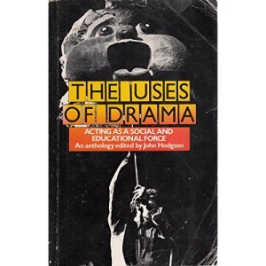 The Uses of Drama: Acting as a Social and Educational Force