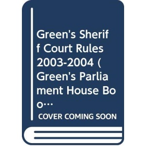 Green's Sheriff Court Rules 2003-2004 (Green's Parliament House Book S.)