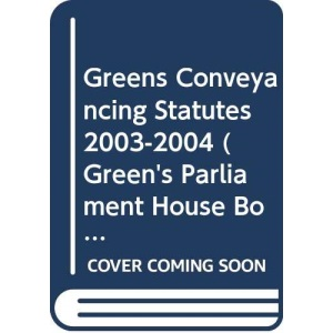Greens Conveyancing Statutes 2003-2004 (Green's Parliament House Book S.)