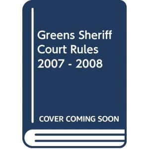 Greens Sheriff Court Rules 2007 - 2008