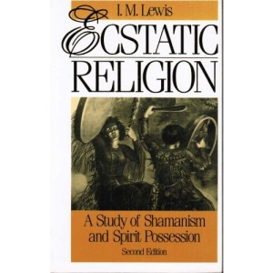 Ecstatic Religion: Anthropological Study of Spirit Possession and Shamanism