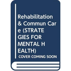 Rehabilitation and Community Care (Strategies for Mental Health)