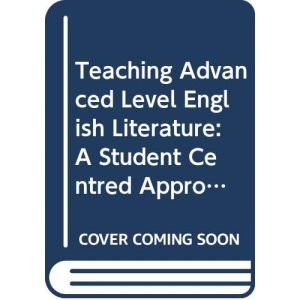 Teaching Advanced Level English Literature: A Student Centred Approach