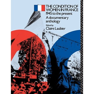The Condition of Women in France, 1945 to the Present: A Documentary Anthology (Twentieth Century Texts)