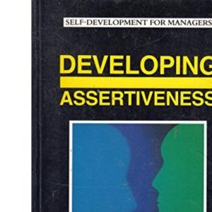 Developing Assertiveness (Self Development for Managers)