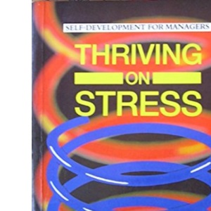 Thriving on Stress (Self Development for Managers)