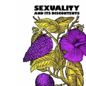 Sexuality and Its Discontents: Meaning, Myths and Modern Sexualities