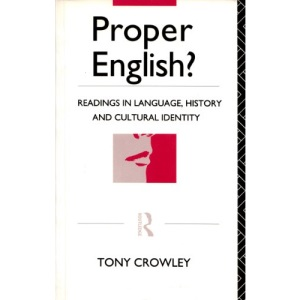 Proper English?: Readings in Language, History and Cultural Identity (Politics of Language)