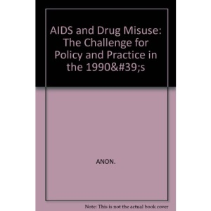 AIDS and Drug Misuse: The Challenge for Policy and Practice in the 1990's