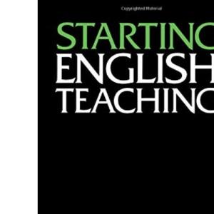 Starting English Teaching (Teaching Secondary English Series)