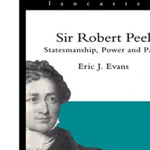 Sir Robert Peel: Statesmanship, Power and Party (Lancaster Pamphlets)