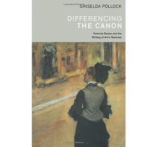 Differencing the Canon: Feminism and the Writing of Arts Histories (Re Visions: Critical Studies in the History & Theory of Art)