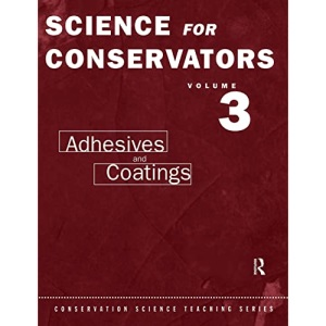 The Science for Conservators: Adhesives and Coatings v.3: Adhesives and Coatings Vol 3 (Heritage: Care-Preservation-Management)