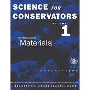 The Science for Conservators: Introduction to Materials v.1: Introduction to Materials Vol 1 (Heritage: Care-Preservation-Management)