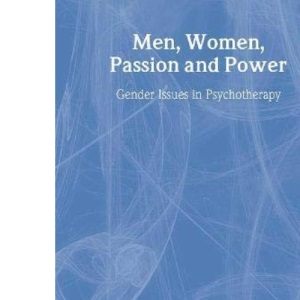 Men, Women, Passion and Power: Gender Issues in Psychotherapy