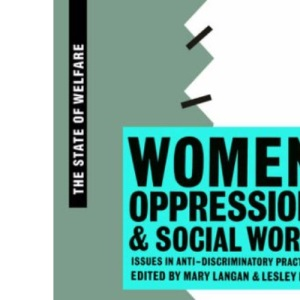 Women, Oppression and Social Work: Issues in Anti-discriminatory Practice (State of Welfare)