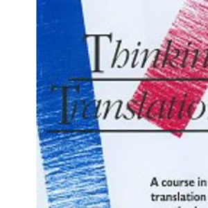Thinking Translation: A Course in Translation Method - French to English