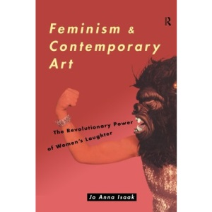 Feminism and Contemporary Art: The Revolutionary Power of Women's Laughter (Re Visions: Critical Studies in the History & Theory of Art)