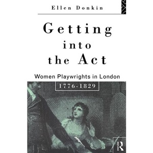Getting into the Act: Women Playwrights in London, 1776-1829 (Gender in Performance)