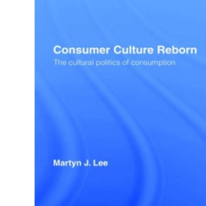 Consumer Culture Reborn: Cultural Politics of Consumption