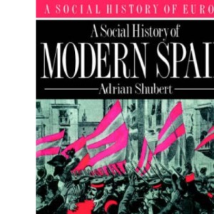 A Social History of Modern Spain (A social history of Europe)