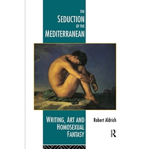 The Seduction of the Mediterranean: Writing, Art and Homosexual Fantasy