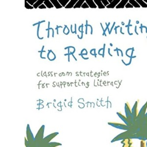 Through Writing to Reading: Classroom Strategies for Supporting Literacy