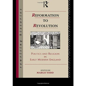 Reformation to Revolution: Politics and Religion in Early Modern England (Rewriting Histories)