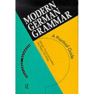 Modern German Grammar: A Practical Guide to Grammar and Usage (Routledge Modern Grammars)