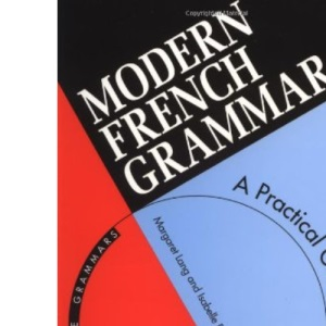 Modern French Grammar: A Practical Guide to Grammar and Usage (Routledge Modern Grammars)