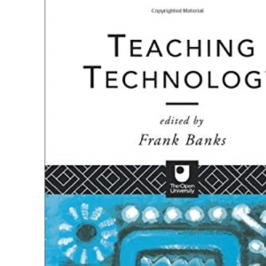 Teaching Technology (Open University Postgraduate Certificate in Education Course Readers)