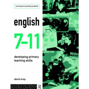 English 7-11: Developing Primary Teaching Skills (Curriculum in Primary Practice)