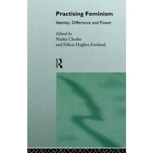 Practising Feminism: Identity, Difference, Power