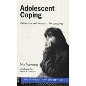 Adolescent Coping: Theoretical and Research Perspectives (Adolescence and Society Series)