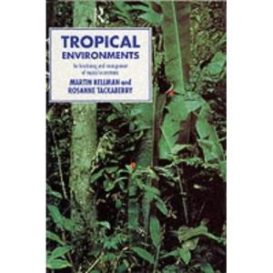 Tropical Environments: The Functioning and Management of Tropical Ecosystems (Routledge Physical Environment)