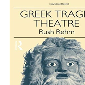 Greek Tragic Theatre (Theatre Production Studies)