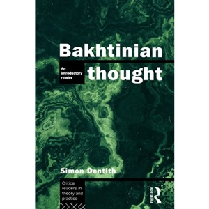 Bakhtin Thought: An Introductory Reader (Critical Readers in Theory & Practice)
