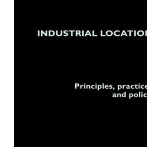 Industrial Location: Principles, Practice and Policy