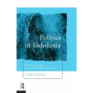 Politics in Indonesia: Democracy, Islam and the Ideology of Tolerance (Politics in Asia)