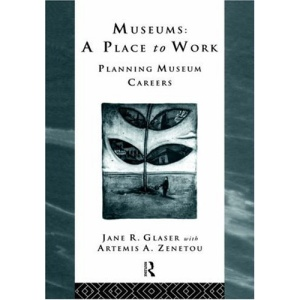Museums: Place to Work - Planning Museum Careers (Heritage: Care-Preservation-Management)