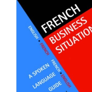 French Business Situations: A Spoken Language Guide (Languages for Business)