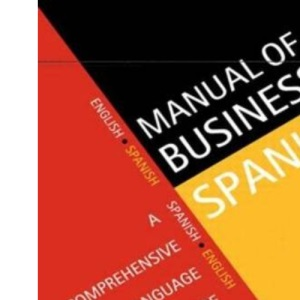 Manual of Business Spanish: A Comprehensive Language Guide (Languages for Business)