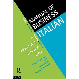 Manual of Business Italian: A Comprehensive Guide to Doing Business in Italian (Manuals of Business)