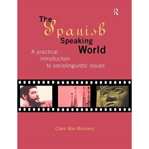 The Spanish-speaking World: Practical Introduction to Sociolinguistic Issues (Routledge Language in Society)
