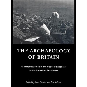 The Archaeology of Britain: An Introduction from Earliest Times to the Twenty-First Century: An Introduction from the Upper Palaeolithic to the Industrial Revolution