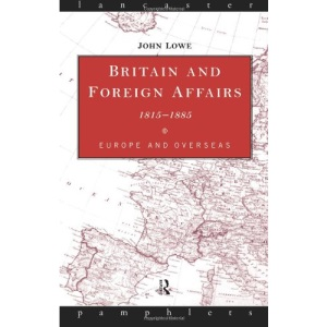 Britain and Foreign Affairs, 1815-85: Europe and Overseas (Lancaster Pamphlets)